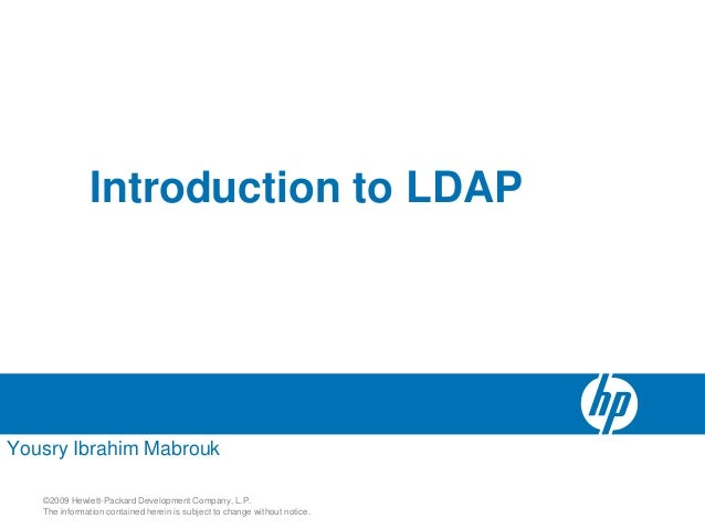 Introduction to LDAPYousry Ibrahim Mabrouk   ©2009 Hewlett-Packard Development Company, L.P.   The information contained h...