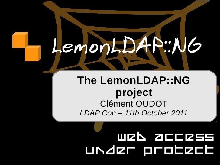 LemonLDAP::NG  The LemonLDAP::NG        project       Clément OUDOT  LDAP Con – 11th October 2011      Web access   under ...