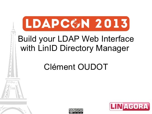 Build your LDAP Web Interface with LinID Directory Manager Clément OUDOT