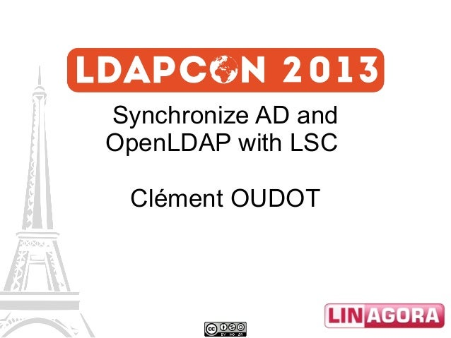 Synchronize AD and OpenLDAP with LSC Clément OUDOT