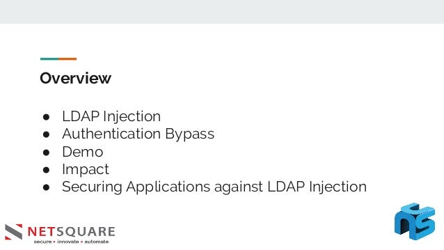 Overview ● LDAP Injection ● Authentication Bypass ● Demo ● Impact ● Securing Applications against LDAP Injection