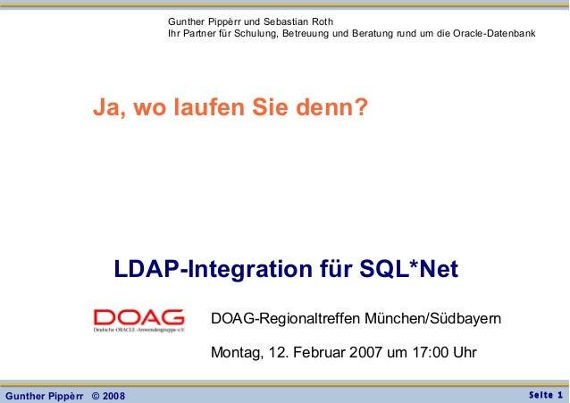 S e i t e 1Gunther Pippèrr © 2008 LDAP-Integration für SQL*Net Gunther Pippèrr und Sebastian Roth Ihr Partner für Schulung...