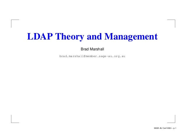 LDAP Theory and Management Brad Marshall brad.marshall@member.sage-au.org.au SAGE-AU Conf 2003 – p. 1