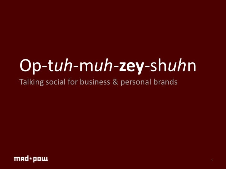 Op-tuh-muh-zey-shuhnTalking social for business & personal brands                                                1