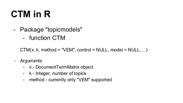 "CTM in R - Package ""topicmodels"" - function CTM CTM(x, k, method = ""VEM"", control = NULL, model = NULL, ...) - Arguments -..."