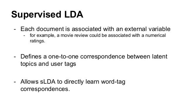 Supervised LDA - Each document is associated with an external variable - for example, a movie review could be associated w...