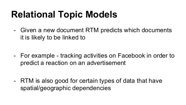 Relational Topic Models - Given a new document RTM predicts which documents it is likely to be linked to - For example - t...