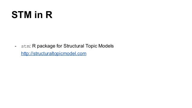 STM in R - stm: R package for Structural Topic Models http://structuraltopicmodel.com