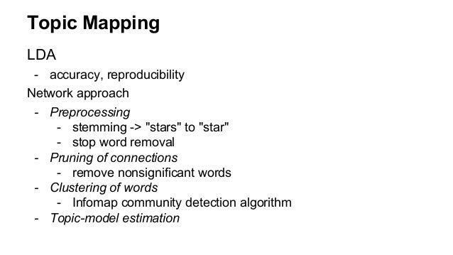"""Topic Mapping LDA - accuracy, reproducibility Network approach - Preprocessing - stemming -> """"stars"""" to """"star"""" - stop word..."""