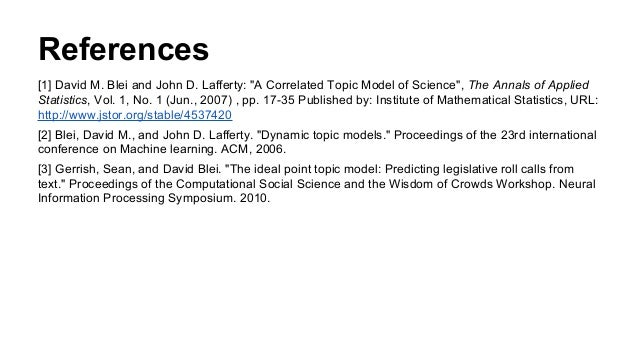 """References [1] David M. Blei and John D. Lafferty: """"A Correlated Topic Model of Science"""", The Annals of Applied Statistics..."""