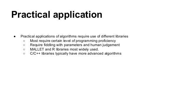 Practical application ● Practical applications of algorithms require use of different libraries ○ Most require certain lev...