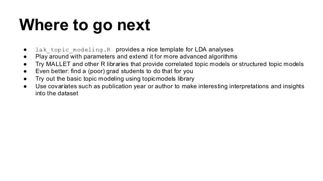 Where to go next ● lak_topic_modeling.R provides a nice template for LDA analyses ● Play around with parameters and extend...