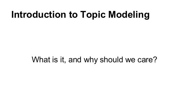 Introduction to Topic Modeling What is it, and why should we care?