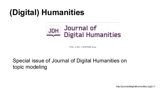 (Digital) Humanities Special issue of Journal of Digital Humanities on topic modeling http://journalofdigitalhumanities.or...
