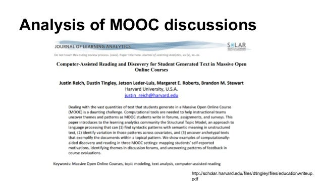 Analysis of MOOC discussions http://scholar.harvard.edu/files/dtingley/files/educationwriteup. pdf