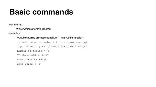 Basic commands comments: # everything after # is ignored variables: Variable names are case sensitive. '.' is a valid char...