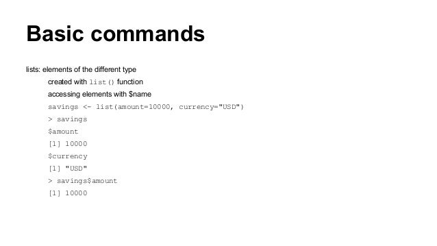 Basic commands lists: elements of the different type created with list() function accessing elements with $name savings <-...