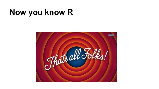 Now you know R