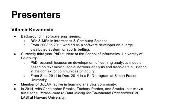 Presenters Vitomir Kovanović ● Background in software engineering. ○ BSc & MSc in Informatics & Computer Science. ○ From 2...