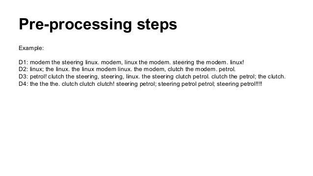 Pre-processing steps Example: D1: modem the steering linux. modem, linux the modem. steering the modem. linux! D2: linux; ...