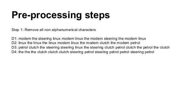 Pre-processing steps Step 1: Remove all non alphanumerical characters D1: modem the steering linux modem linux the modem s...