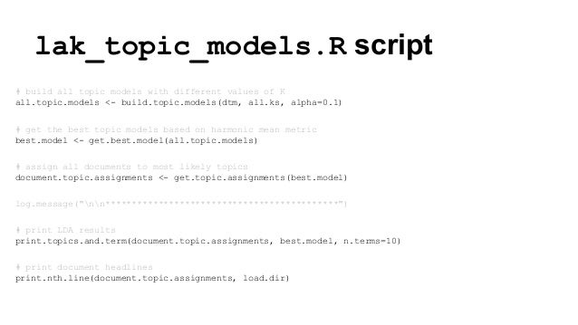 lak_topic_models.R script # build all topic models with different values of K all.topic.models <- build.topic.models(dtm, ...