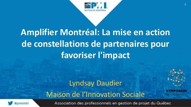 Amplifier Montréal: La mise en action de constellations de partenaires pour favoriser l'impact Lyndsay Daudier Maison de l...