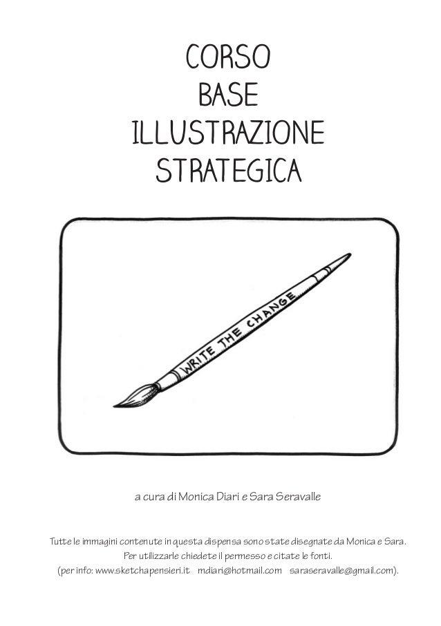 CORSO BASE ILLUSTRAZIONE STRATEGICA a cura di Monica Diari e Sara Seravalle Tutte le immagini contenute in questa dispensa...