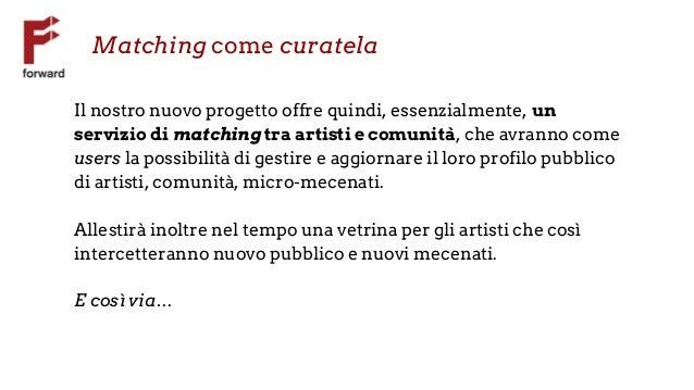 Matching come curatela Il nostro nuovo progetto offre quindi, essenzialmente, un servizio di matching tra artisti e comuni...