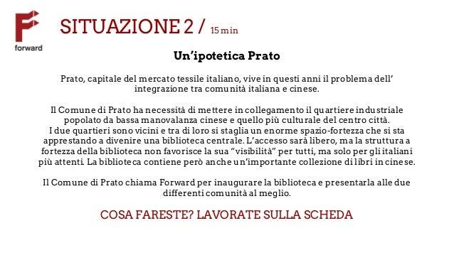 SITUAZIONE 2 / 15 min Un'ipotetica Prato Prato, capitale del mercato tessile italiano, vive in questi anni il problema del...