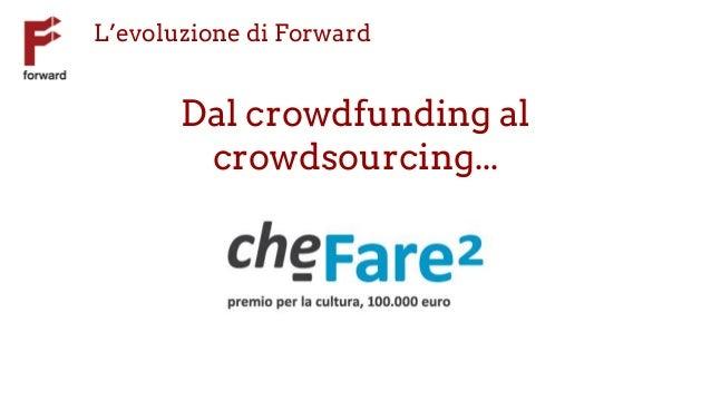 L'evoluzione di Forward Dal crowdfunding al crowdsourcing...