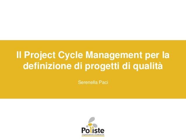 Il Project Cycle Management per la definizione di progetti di qualità Serenella Paci