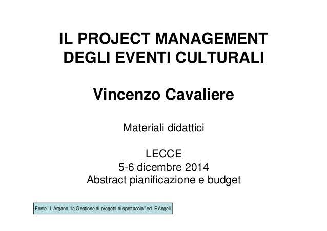 IL PROJECT MANAGEMENTIL PROJECT MANAGEMENT DEGLI EVENTI CULTURALI Vi C liVincenzo Cavaliere Materiali didattici LECCE 5-6 ...