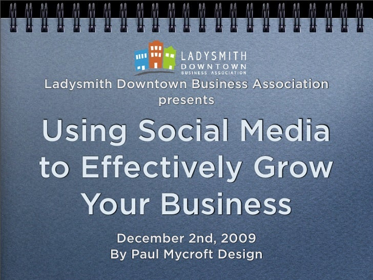 Ladysmith Downtown Business Association                presents  Using Social Media to E ectively Grow    Your Business   ...