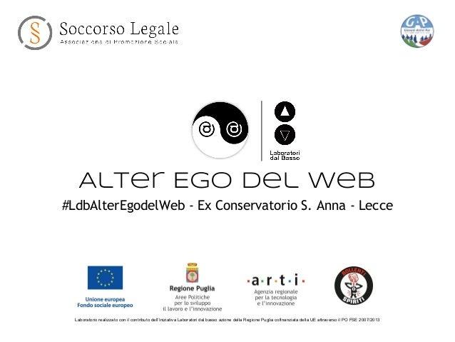 Alter Ego del Web #ldbAlterEgodelWeb - Ex Conservatorio S. Anna - Lecce Laboratorio realizzato con il contributo dell'Iniz...