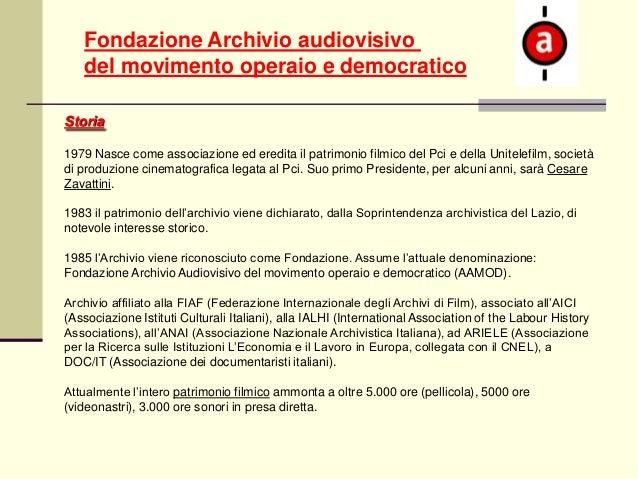 Fondazione Archivio audiovisivo del movimento operaio e democratico Storia 1979 Nasce come associazione ed eredita il patr...