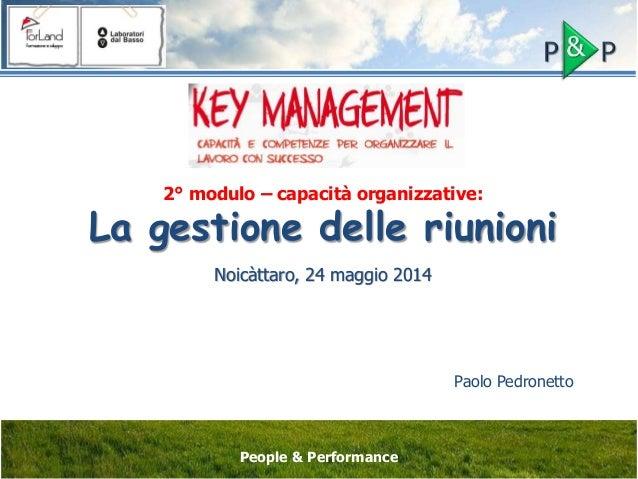 2° modulo – capacità organizzative: La gestione delle riunioni Noicàttaro, 24 maggio 2014 Paolo Pedronetto People & Perfor...