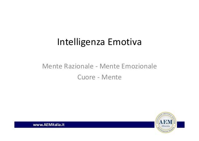 Intelligenza Emotiva Mente Razionale - Mente Emozionale Cuore - Mente www.AEMitalia.it