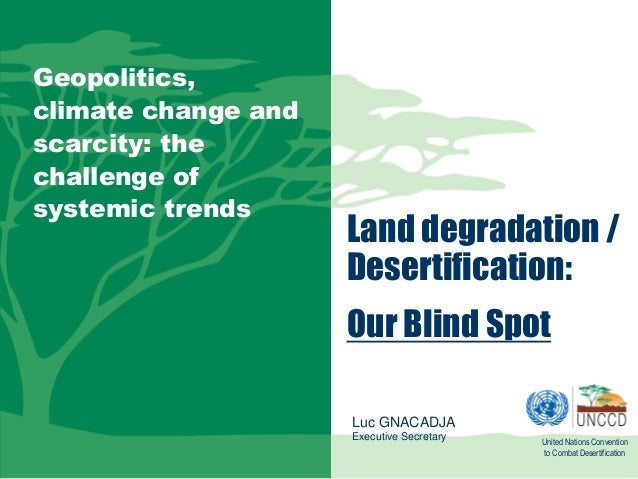 Geopolitics, climate change and scarcity: the challenge of systemic trends  Land degradation / Desertification: Our Blind ...