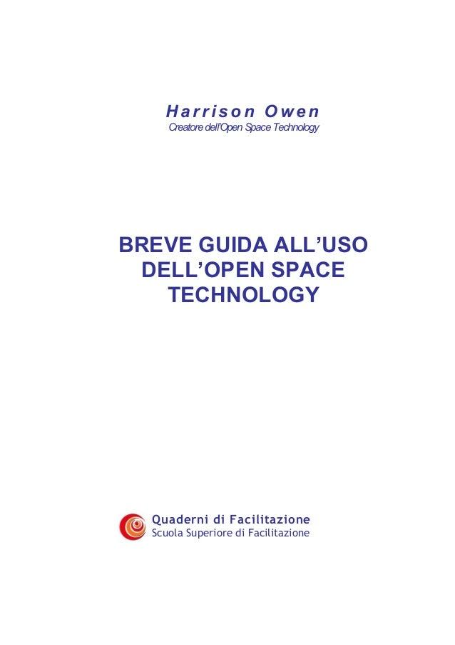Harrison Owen Creatore dell'Open Space Technology  BREVE GUIDA ALL'USO DELL'OPEN SPACE TECHNOLOGY  Quaderni di Facilitazio...