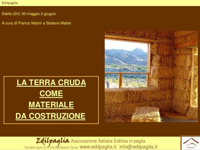Edilpaglia  Stella (SV) 30 maggio 2 giugno A cura di Franco Marini e Stefano Mattei  LA TERRA CRUDA COME MATERIALE DA COST...