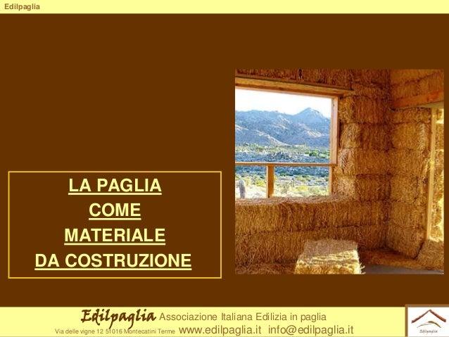 Edilpaglia  LA PAGLIA COME MATERIALE DA COSTRUZIONE Edilpaglia Associazione Italiana Edilizia in paglia Via delle vigne 12...