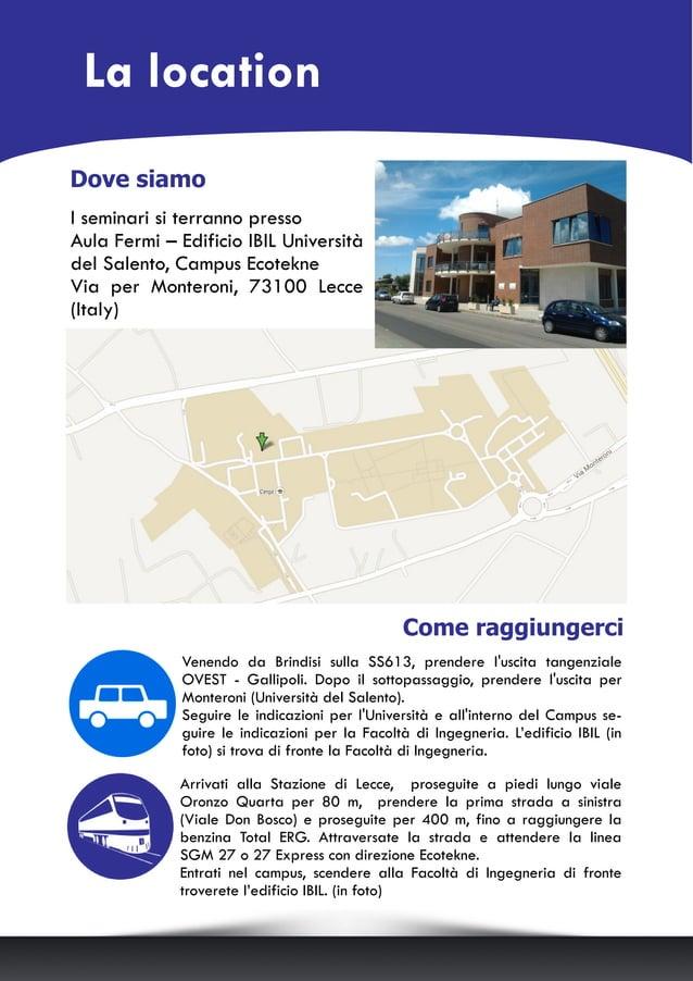 I seminari si terranno presso Aula Fermi – Edificio IBIL Università del Salento, Campus Ecotekne Via per Monteroni, 73100 ...