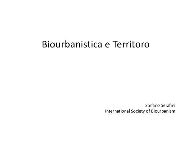 Biourbanistica e Territoro  Stefano Serafini International Society of Biourbanism