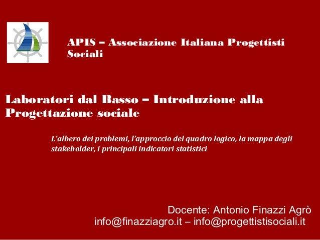 APIS – Associazione Italiana Progettisti Sociali  Laboratori dal Basso – Introduzione alla Progettazione sociale L'albero ...
