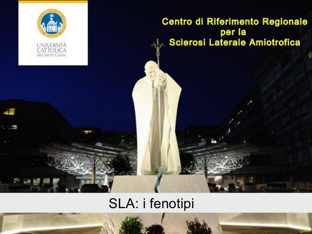 Centro di Riferimento Regionale per la Sclerosi Laterale Amiotrofica SLA: i fenotipi
