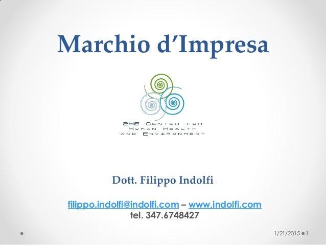 Marchio d'Impresa Dott. Filippo Indolfi 1/21/2015 filippo.indolfi@indolfi.com – www.indolfi.com tel. 347.6748427 1