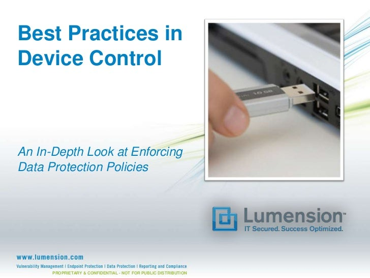 Best Practices inDevice ControlAn In-Depth Look at EnforcingData Protection Policies      PROPRIETARY & CONFIDENTIAL - NOT...
