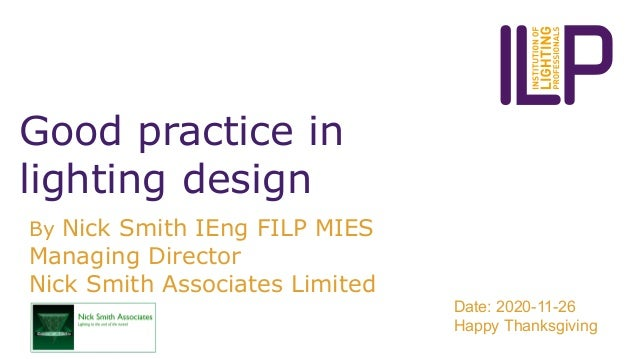 Good practice in lighting design By Nick Smith IEng FILP MIES Managing Director Nick Smith Associates Limited Date: 2020-1...