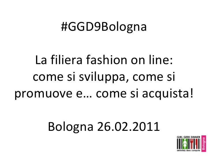 #GGD9Bologna La filiera fashion on line: come si sviluppa, come si promuove e… come si acquista! Bologna 26.02.2011